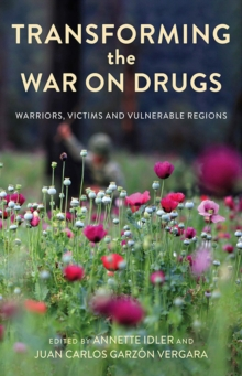 Transforming the War on Drugs : Warriors, Victims and Vulnerable Regions, Hardback Book