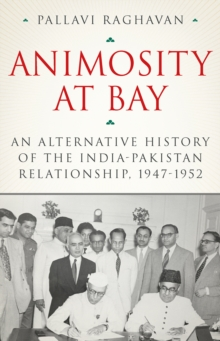 Animosity at Bay : An Alternative History of the India-Pakistan Relationship, 1947-1952, Hardback Book
