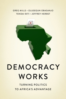 Democracy Works : Re-Wiring Politics to Africa's Advantage, PDF eBook