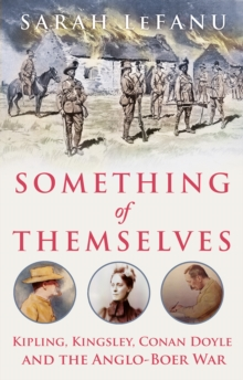 Something of Themselves : Kipling, Kingsley, Conan Doyle and the Anglo-Boer War, Hardback Book