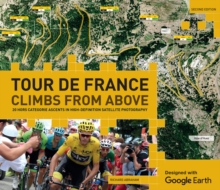 Tour de France - Climbs from Above : 20 Hors Categorie Ascents in High-Definition Satellite Photography, Hardback Book