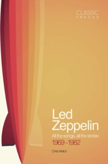 Classic Tracks: Led Zeppelin, 1969 - 1982, Hardback Book