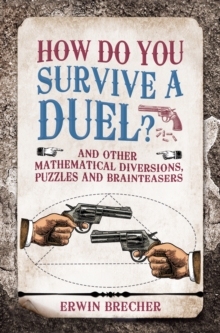 How To Survive A Duel: And other mathematical diversions, pu, Hardback Book