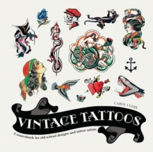 Vintage Tattoos: A Sourcebook for Old-School Designs and Tat, Hardback Book