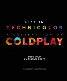 Life in Technicolor: A Celebration of Coldplay, Hardback Book