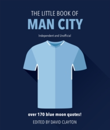 The Little Book of Man City : More than 170 Blue Moon quotes, Hardback Book
