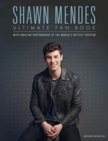 Shawn Mendes: The Ultimate Fan Book : With amazing photographs of the world's hottest popstar, Hardback Book
