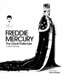 Freddie Mercury The Great Pretender: A Life in Pictures, Hardback Book