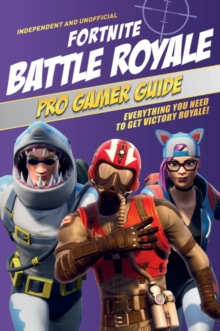 Fortnite Battle Royale Pro Gamer Guide, Paperback / softback Book
