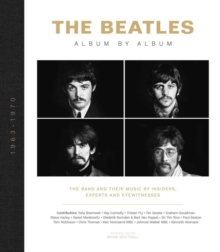 The Beatles - Album by Album : The Beatles - The Fab Four - by insiders, experts & eyewitnesses, Hardback Book
