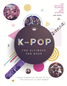 K-Pop: The Ultimate Fan Book : Your Essential Guide to the Hottest K-Pop Bands, Hardback Book