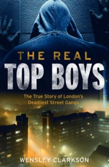 The Real Top Boys : The True Story of London's Deadliest Street Gangs, Paperback / softback Book