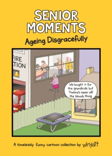 Senior Moments: Ageing Disgracefully : A timelessly funny cartoon collection by Whyatt, Hardback Book