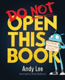 Do Not Open This Book : A ridiculously funny story for kids, big and small... do you dare open this book?!, Paperback Book