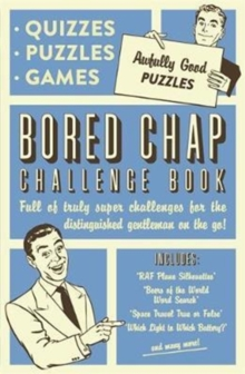 The Bored Chap: Awfully Good Puzzles, Quizzes and Games : Full of truly super challenges for the distinguished gentleman on the go, Paperback Book