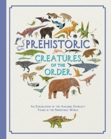 Prehistoric Creatures of the Order, Hardback Book