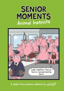 Senior Moments: Animal Instincts : A timelessly funny cartoon collection by Whyatt, Hardback Book