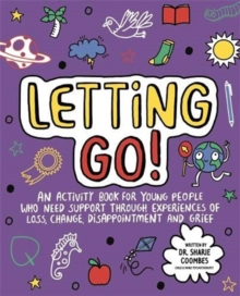 Letting Go! Mindful Kids : An activity book for young people who need support through experiences of loss, change, disappointment and grief, Paperback / softback Book