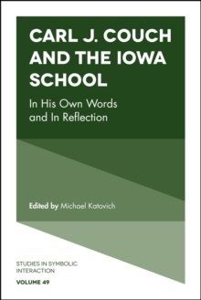 Carl J. Couch and the Iowa School : In His Own Words and In Reflection, Hardback Book