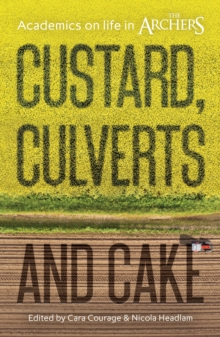 Custard, Culverts and Cake : Academics on Life in The Archers, Paperback Book