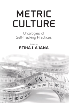 Metric Culture : Ontologies of Self-Tracking Practices, Hardback Book