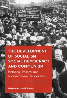 The Development of Socialism, Social Democracy and Communism : Historical, Political and Socioeconomic Perspectives, Hardback Book