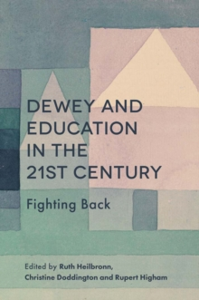 Dewey and Education in the 21st Century : Fighting Back, Hardback Book