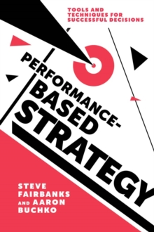Performance-Based Strategy : Tools and Techniques for Successful Decisions, Hardback Book