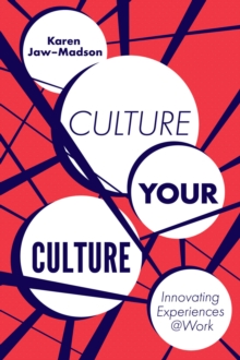 Culture Your Culture : Innovating Experiences @Work, Hardback Book