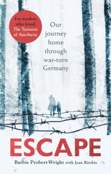 Escape : Our journey home through war-torn Germany, Paperback / softback Book
