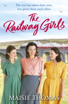 The Railway Girls : Their bond will see them through, Paperback / softback Book