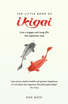 The Little Book of Ikigai : The secret Japanese way to live a happy and long life, Paperback / softback Book