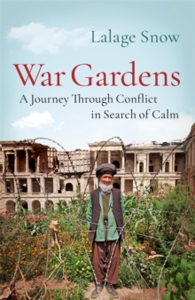 War Gardens : A Journey Through Conflict in Search of Calm, Hardback Book