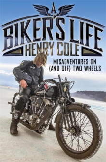 A Biker's Life : Misadventures on (and off) Two Wheels, Paperback / softback Book