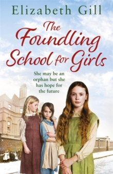 The Foundling School for Girls : She may be an orphan but she has hope for the future, Paperback / softback Book