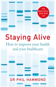 Staying Alive : How to Improve Your Health and Your Healthcare, Paperback / softback Book