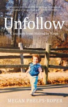 Unfollow : A Journey from Hatred to Hope, leaving the Westboro Baptist Church, EPUB eBook