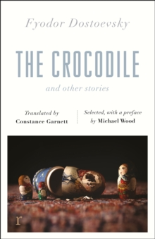 The Crocodile and Other Stories (riverrun Editions) : Dostoevsky's finest short stories in the timeless translations of Constance Garnett, Paperback / softback Book