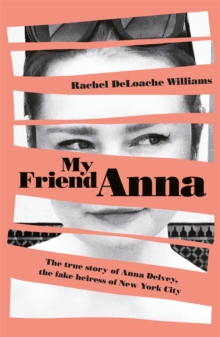 My Friend Anna: The true story of the fake heiress of New York City, Hardback Book