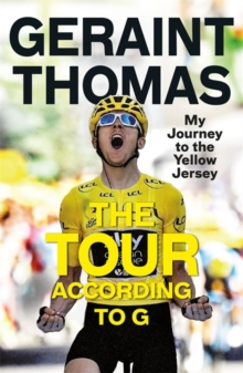 The Tour According to G : My Journey to the Yellow Jersey, Hardback Book