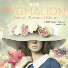 Pygmalion : A brand new BBC Radio 4 drama plus the story of the play's scandalous opening night, CD-Audio Book