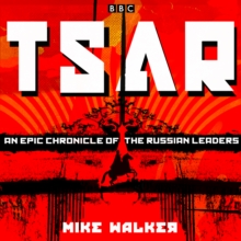 Tsar: An epic chronicle of the Russian leaders : Eleven BBC Radio 4 dramas, eAudiobook MP3 eaudioBook