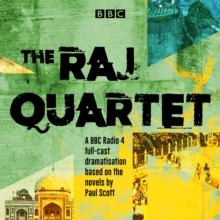 The Raj Quartet: The Jewel in the Crown, The Day of the Scorpion, The Towers of Silence & A Division of the Spoils : A BBC Radio 4 full-cast dramatisation, eAudiobook MP3 eaudioBook