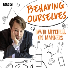 Behaving Ourselves : David Mitchell on Manners, eAudiobook MP3 eaudioBook