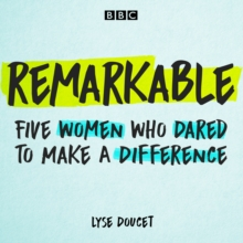 Remarkable : Five women who dared to make a difference, eAudiobook MP3 eaudioBook