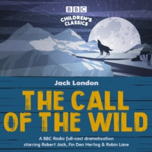 The Call of the Wild : A BBC Radio full-cast dramatisation, CD-Audio Book
