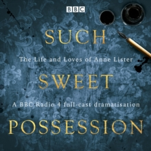 "Such Sweet Possession: The Life and Loves of ""Gentleman Jack"", Anne Lister : A BBC Radio 4 dramatisation, eAudiobook MP3 eaudioBook"