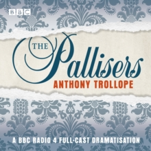 The Pallisers : A full-cast BBC radio dramatisation, eAudiobook MP3 eaudioBook