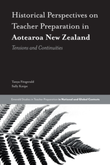 Historical Perspectives on Teacher Preparation in Aotearoa New Zealand : Tensions and Continuities, Hardback Book