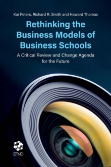 Rethinking the Business Models of Business Schools : A Critical Review and Change Agenda for the Future, Hardback Book